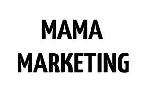 Mama Marketing