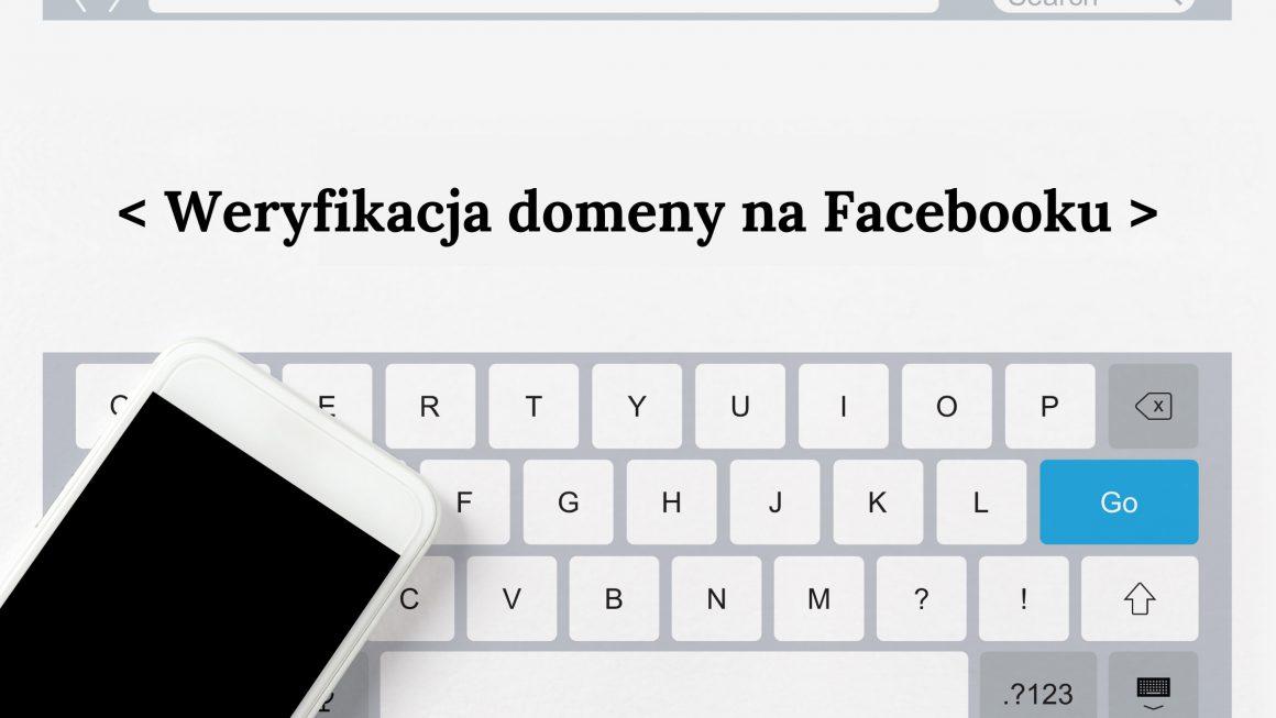 Weryfikacja domeny na Facebooku – jak ją przeprowadzić?